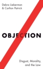 Objection : Disgust, Morality, and the Law - Book