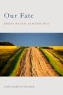 Our Fate : Essays on God and Free Will - eBook