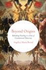 Beyond Origins : Rethinking Founding in a Time of Constitutional Democracy - eBook