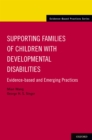 Supporting Families of Children With Developmental Disabilities : Evidence-based and Emerging Practices - eBook