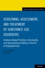 Screening, Assessment, and Treatment of Substance Use Disorders : Evidence-based practices, community and organizational setting in the era of integrated care - eBook