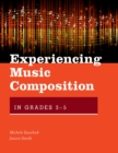 Experiencing Music Composition in Grades 3-5 - eBook