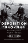 Deposition 1940-1944 : A Secret Diary of Life in Vichy France - eBook
