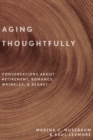 Aging Thoughtfully : Conversations about Retirement, Romance, Wrinkles, and Regret - Book