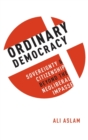 Ordinary Democracy : Sovereignty and Citizenship Beyond the Neoliberal Impasse - Book