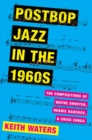 Postbop Jazz in the 1960s : The Compositions of Wayne Shorter, Herbie Hancock, and Chick Corea - Book