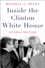 Inside the Clinton White House : An Oral History - eBook