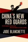 China's New Red Guards : The Return of Radicalism and the Rebirth of Mao Zedong - eBook