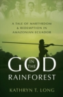 God in the Rainforest : Missionaries and the Waorani in Amazonian Ecuador - Book