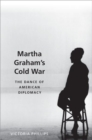 Martha Graham's Cold War : The Dance of American Diplomacy - Book