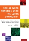 Social Work Practice with the LGBTQ Community : The Intersection of History, Health, Mental Health, and Policy Factors - Book