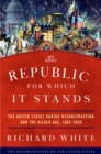 The Republic for Which It Stands : The United States during Reconstruction and the Gilded Age, 1865-1896 - eBook