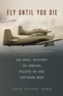 Fly Until You Die : An Oral History of Hmong Pilots in the Vietnam War - eBook