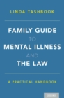 Family Guide to Mental Illness and the Law : A Practical Handbook - Book