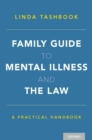 Family Guide to Mental Illness and the Law : A Practical Handbook - eBook