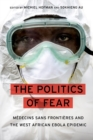 The Politics of Fear : Medecins sans Frontieres and the West African Ebola Epidemic - eBook