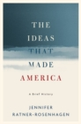 The Ideas That Made America: A Brief History - Book