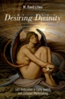 Desiring Divinity : Self-deification in Early Jewish and Christian Mythmaking - eBook