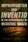 Improvisation and Inventio in the Performance of Medieval Music : A Practical Approach - eBook