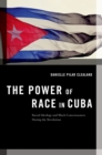 The Power of Race in Cuba : Racial Ideology and Black Consciousness During the Revolution - eBook