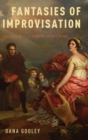 Fantasies of Improvisation : Free Playing in Nineteenth-Century Music - Book