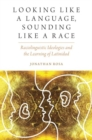 Looking like a Language, Sounding like a Race : Raciolinguistic Ideologies and the Learning of Latinidad - Book