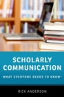 Scholarly Communication : What Everyone Needs to Know (R) - Book