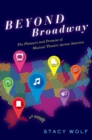 Beyond Broadway : The Pleasure and Promise of Musical Theatre Across America - Book