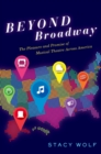 Beyond Broadway : The Pleasure and Promise of Musical Theatre Across America - eBook