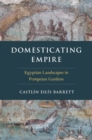Domesticating Empire : Egyptian Landscapes in Pompeian Gardens - eBook