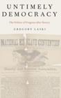 Untimely Democracy : The Politics of Progress After Slavery - Book