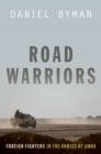 Road Warriors : Foreign Fighters in the Armies of Jihad - eBook