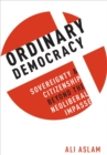 Ordinary Democracy : Sovereignty and Citizenship Beyond the Neoliberal Impasse - eBook