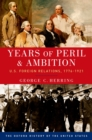 Years of Peril and Ambition : U.S. Foreign Relations, 1776-1921 - eBook
