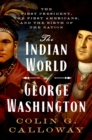 The Indian World of George Washington : The First President, the First Americans, and the Birth of the Nation - eBook