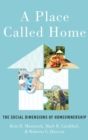 A Place Called Home : The Social Dimensions of Homeownership - Book