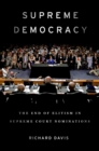 Supreme Democracy : The End of Elitism in Supreme Court Nominations - eBook