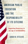 American Public Education and the Responsibility of its Citizens : Supporting Democracy in the Age of Accountability - eBook