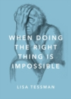 When Doing the Right Thing Is Impossible - Book