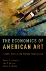 The Economics of American Art : Issues, Artists and Market Institutions - eBook