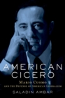 American Cicero : Mario Cuomo and the Defense of American Liberalism - eBook