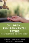 Children and Environmental Toxins : What Everyone Needs to Know (R) - Book