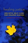 Healing Justice : Holistic Self-Care for Change Makers - Book