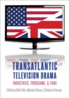 Transatlantic Television Drama : Industries, Programs, and Fans - Book