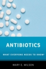 Antibiotics : What Everyone Needs to Know (R) - Book