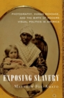 Exposing Slavery : Photography, Human Bondage, and the Birth of Modern Visual Politics in America - Book