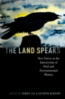 The Land Speaks : New Voices at the Intersection of Oral and Environmental History - eBook