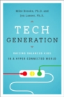 Tech Generation : Raising Balanced Kids in Hyper-Connected World - Book