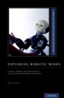 Exploring Robotic Minds : Actions, Symbols, and Consciousness as Self-Organizing Dynamic Phenomena - eBook