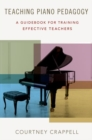 Teaching Piano Pedagogy : A Guidebook for Training Effective Teachers - Book